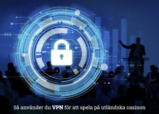 Tips på hur du använder VPN på casino utan svensk licens